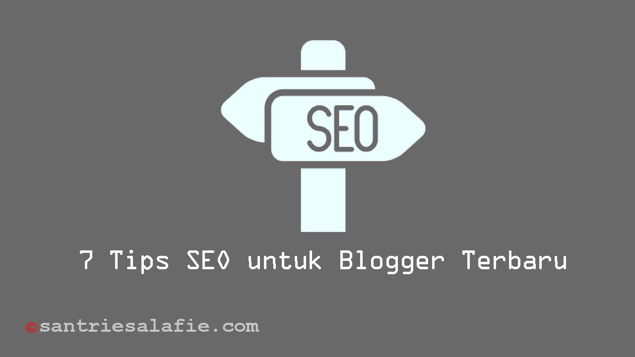 7 Tips SEO untuk Blogger Terbaru by Santrie Salafie