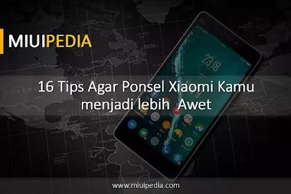 16 Tips Agar Ponsel Xiaomi Kamu menjadi lebih  Awet