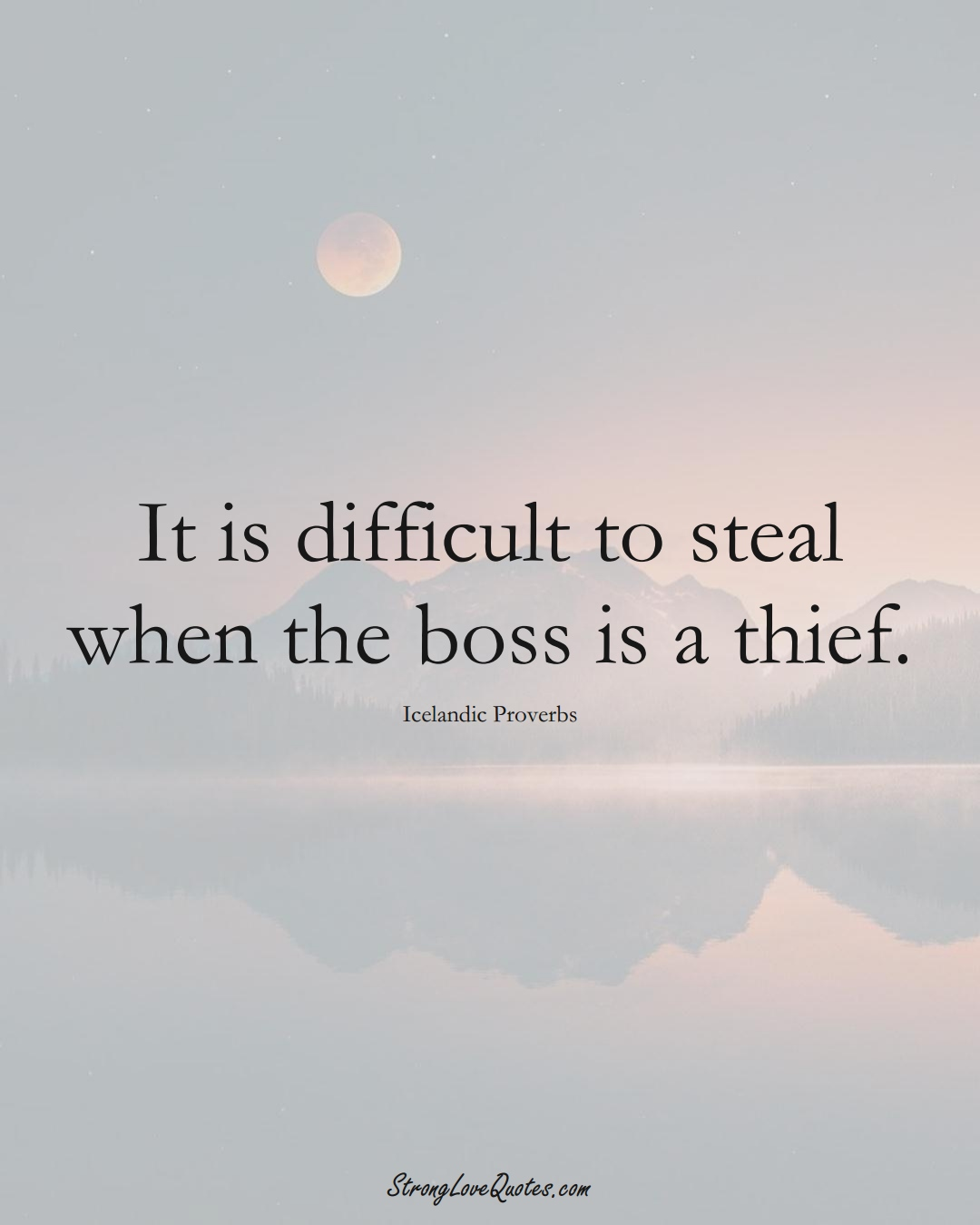 It is difficult to steal when the boss is a thief. (Icelandic Sayings);  #EuropeanSayings