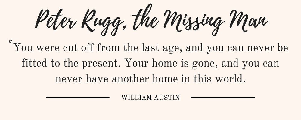"""William Austin's Peter Rugg, The Missing Man quote: """"You were cut off from the last age, and you can never be fitted to the present. Your home is gone, and you can never have another home in this world."""""""
