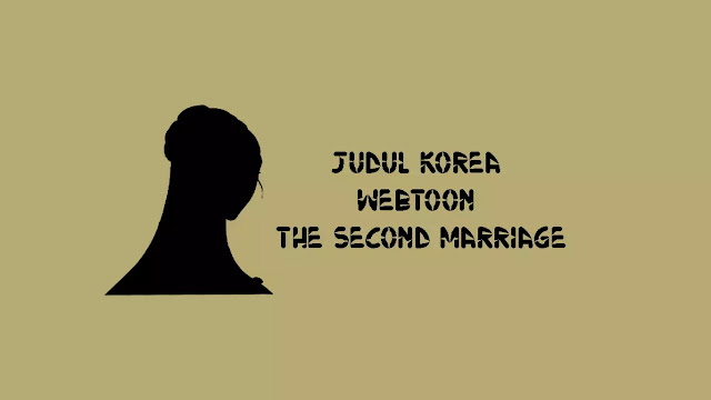 Judul Korea Webtoon The Second Marriage