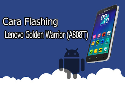 Cara Flash Lenovo A808T 100% Berhasil Via Sp Flashtool