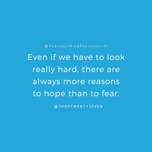 Even if we have to look really hard, there are always more reasons to hope than to fear. #upbeatquotes