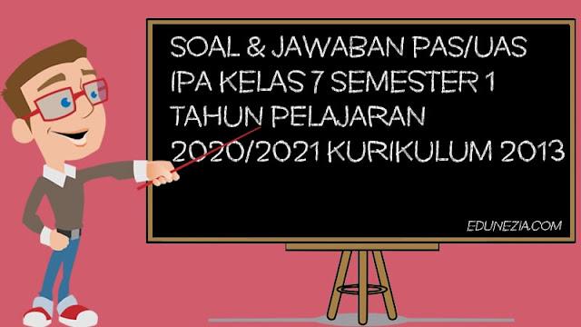 Download Soal & Jawaban PAS/UAS IPA Kelas 7 K13 TP 2020/2021