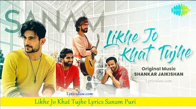 Likhe Jo Khat Tujhe Lyrics Sanam Puri