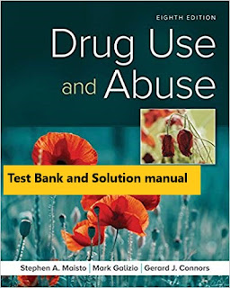 Test Bank for Drug Use and Abuse 8th Edition Stephen A. Maisto , Mark Galizio , Gerard J. Connors 1
