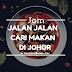 Jom Jalan Jalan Cari Makan Di Johor