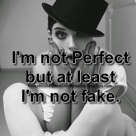 I'm not Perfect but at least I'm not fake.
