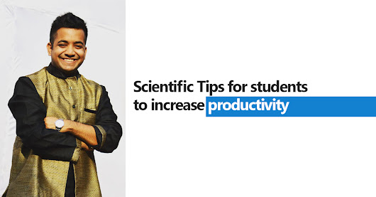 Scientific Tips for Students to Increase Productivity by Roman Saini