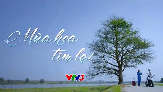 Mùa Hoa Tìm Lại Trọn Bộ Tập Cuối (Phim Việt Nam VTV3)