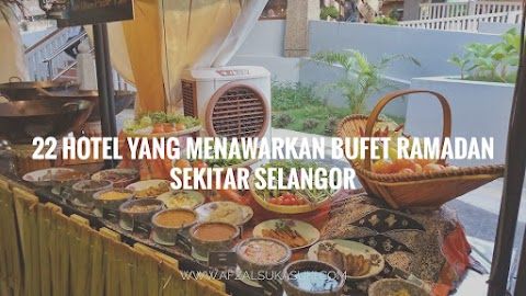 22 Hotel Yang Menawarkan Bufet Ramadan Sekitar Selangor