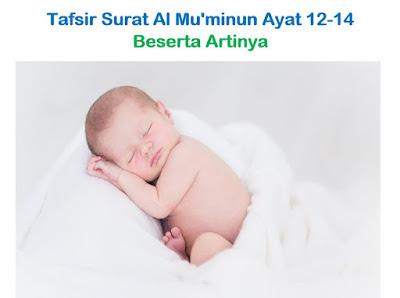 Tafsir Surat Al Mu'minun Ayat 12-14 Beserta Artinya