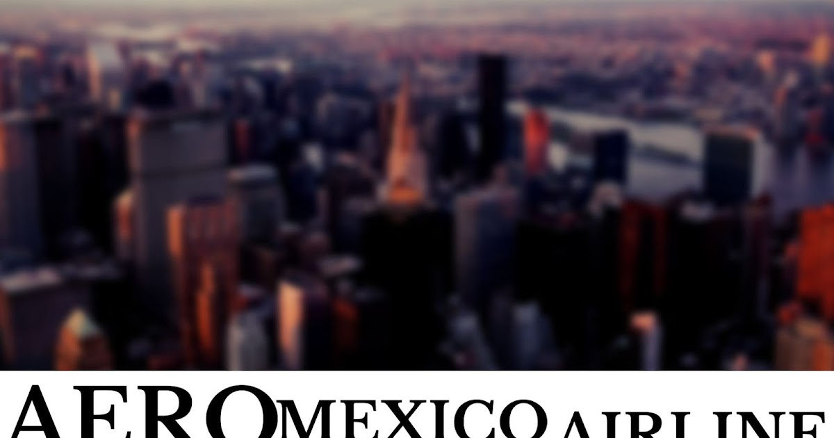 Smart Tricks to Achieve Your Travel Dreams with Aeromexico Airlines