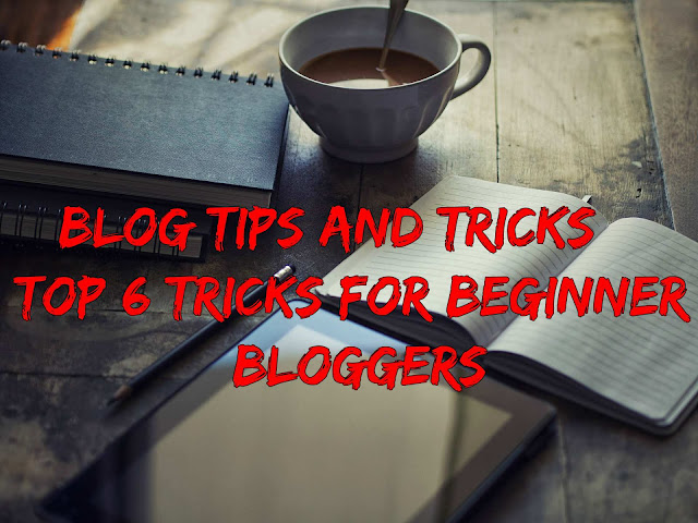 Blog Tips And Tricks ~ Top 6 Tricks For Beginner Bloggers