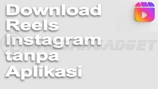Download Reels IG tanpa Aplikasi
