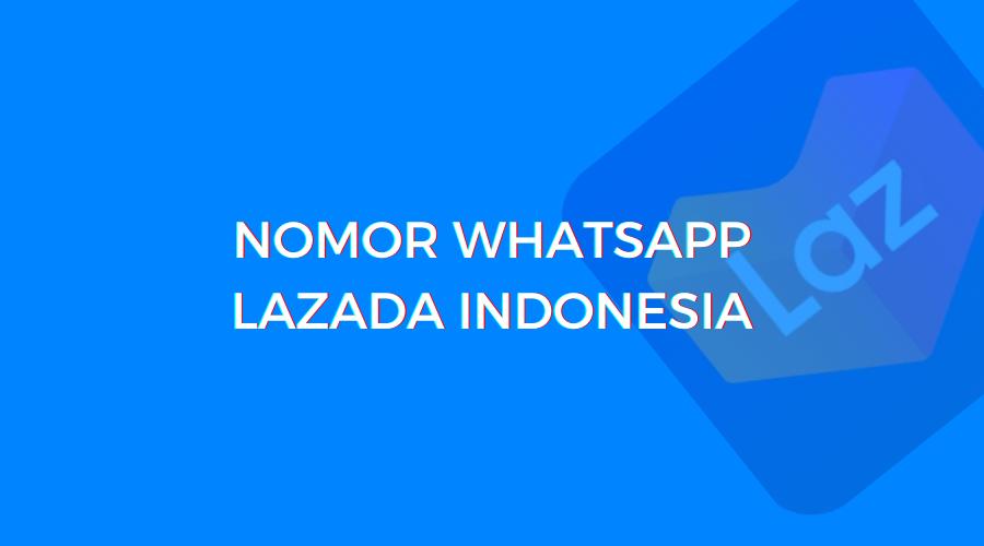 pusat bantuan nomor whatsapp telepon ponsel lazada indonesia dan lex id 24 jam bebas pulsa