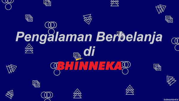 Pengalaman Berbelanja di Bhinneka
