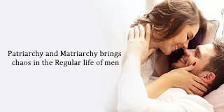 Patriarchy and Matriarchy brings chaos in the regular life of men! See How? • Success City