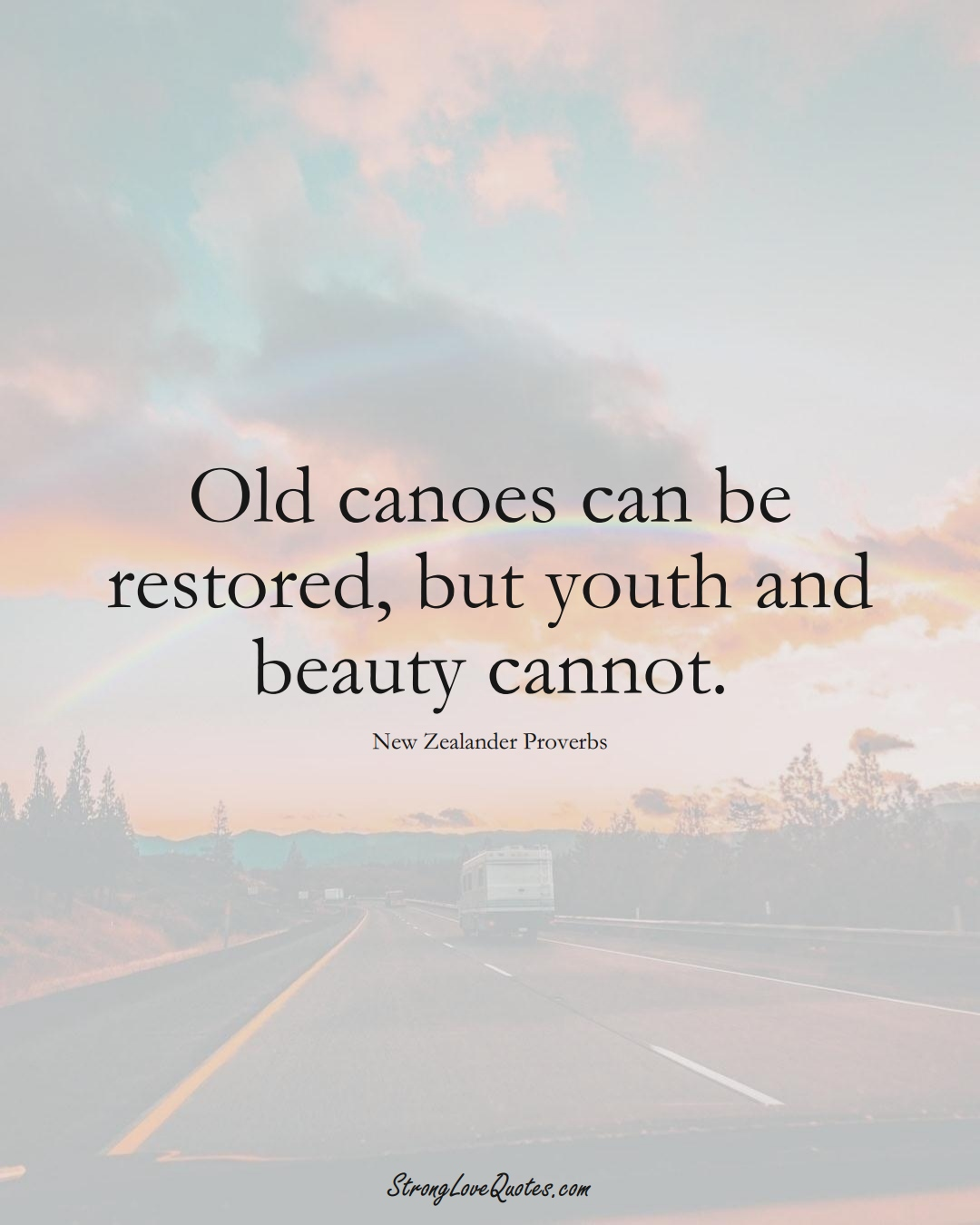 Old canoes can be restored, but youth and beauty cannot. (New Zealander Sayings);  #AustralianSayings