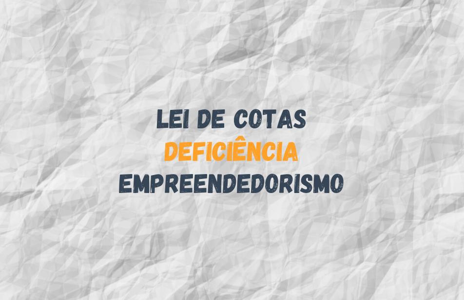 Lei de Cotas, Deficiência e Empreendedorismo: Você Precisa Saber!!!