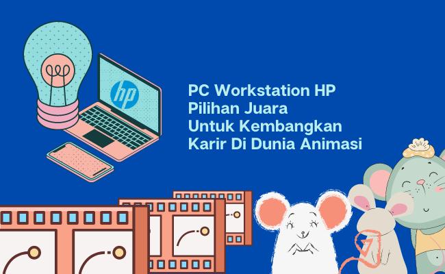 PC Workstation HP Pilihan Juara Untuk Kembangkan Karir Di Dunia Animasi