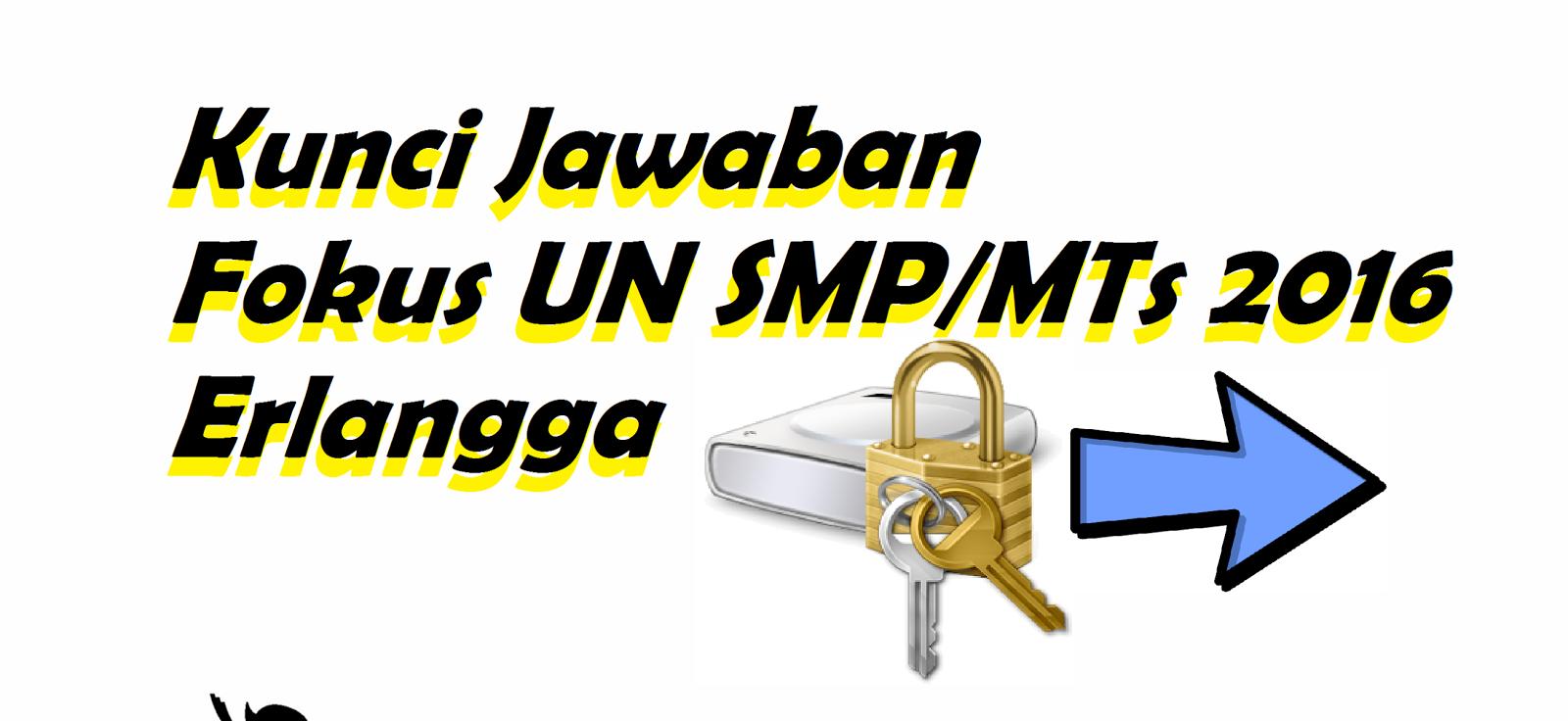 Kunci Jawaban Fokus Un Smp Mts 2016 Penerbit Erlangga