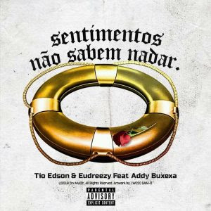 Tio Edson & Eudreezy Feat. Addy Buxexa - Sentimentos Não Sabem Nadar (R&B) Download Mp3,Baixar Mp3, Baixar 2020, baixar nova musica, 2020, 2019, Download Grátis