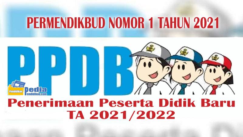 PERMENDIKBUD NOMOR 1 TAHUN 2021 TENTANG PPDB TK, SD, SMP, SMA dan SMK