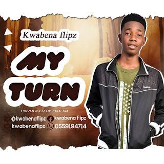 Kwabena Flipz - My Turn (Prod. by Fimfim)