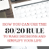 HOW YOU CAN USE THE 80/20 RULE TO MAKE DECISIONS AND SIMPLIFY YOUR LIFE