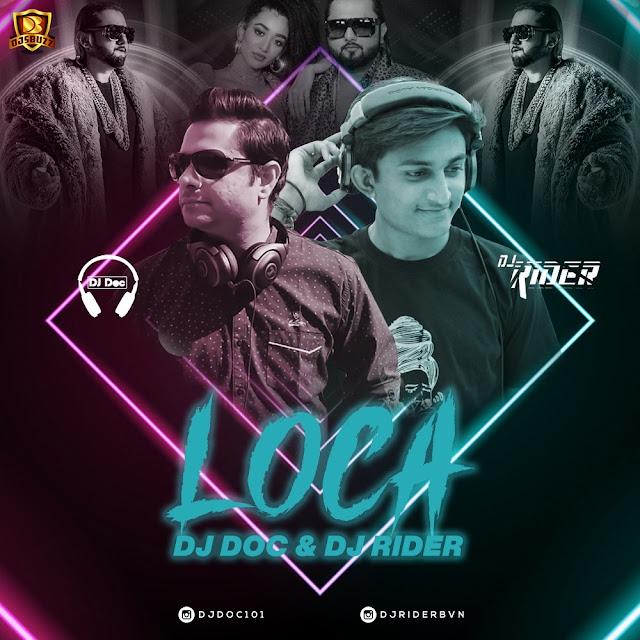 Loca ( Yo Yo Honey Singh ) – DJ Doc X DJ Rider Remix