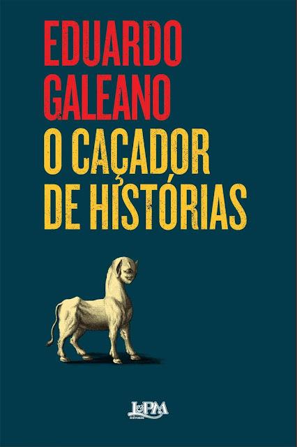 O caçador de histórias - Eduardo Galeano
