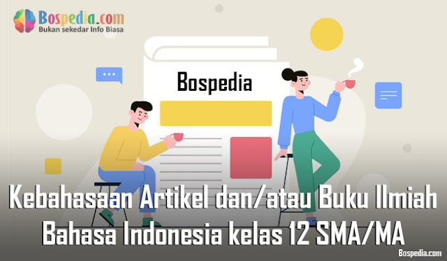 Materi Kebahasaan Artikel dan/atau Buku Ilmiah Mapel Bahasa Indonesia kelas 12 SMA/MA