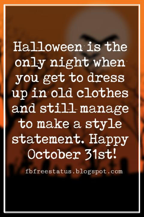 Halloween Messages, Happy Halloween Message, Halloween is the only night when you get to dress up in old clothes and still manage to make a style statement. Happy October 31st!
