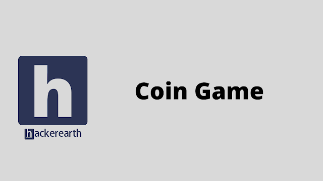 HackerEarth Coin Game problem solution