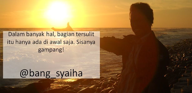 Bagian tersulit hanya di bagian awalnya saja, agar bisa menulis setiap hari, One Day One Post, Bang Syaiha, Penderita Polio, http://bang-syaiha.blogspot.co.id/