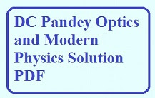 OPTICS AND MODERN PHYSICS SOLUTION BY D C PANDEY
