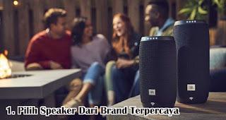 Pilih Speaker Dari Brand Terpercaya merupakan tips memilih speaker bluetooth