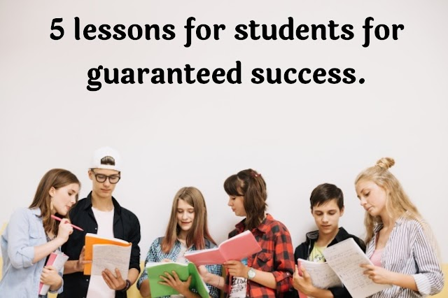 Five lessons for students to guaranteed success.