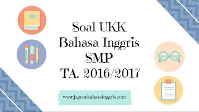 Soal UKK Bahasa Inggris SMP TA. 2016/2017 Terbaru