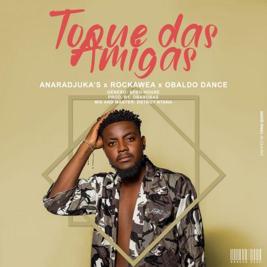Anaradjuka's - Toque Das Amigas (feat. Rockawea & Obaldo Dance)