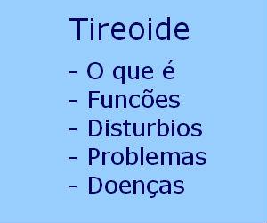 Tireoide o que é função distúrbios problemas doenças