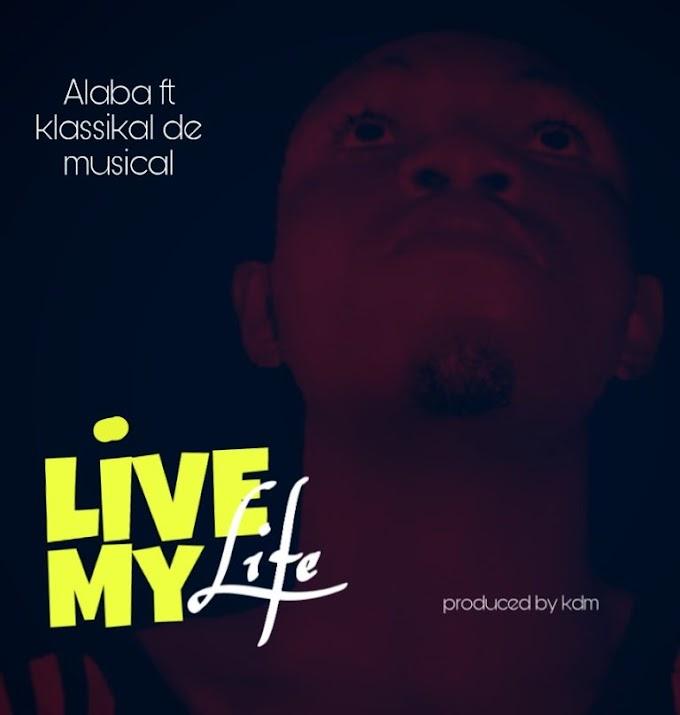 "Music]: ""Live My Life"" _-_ Alaba Ft Klassikal De Musical (Prod by Kdm)"