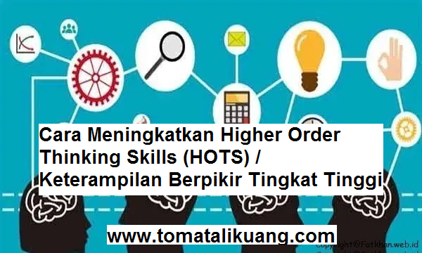 Cara Meningkatkan Higher Order Thinking Skills (HOTS)  Keterampilan Berpikir Tingkat Tinggi tomatalikuang.com