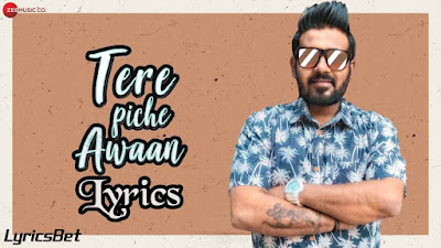 Tere Piche Awaan Lyrics - Rishi Chana