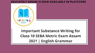 Important Substance Writing for Class 10 SEBA Metric Exam Assam 2021 | English Grammar