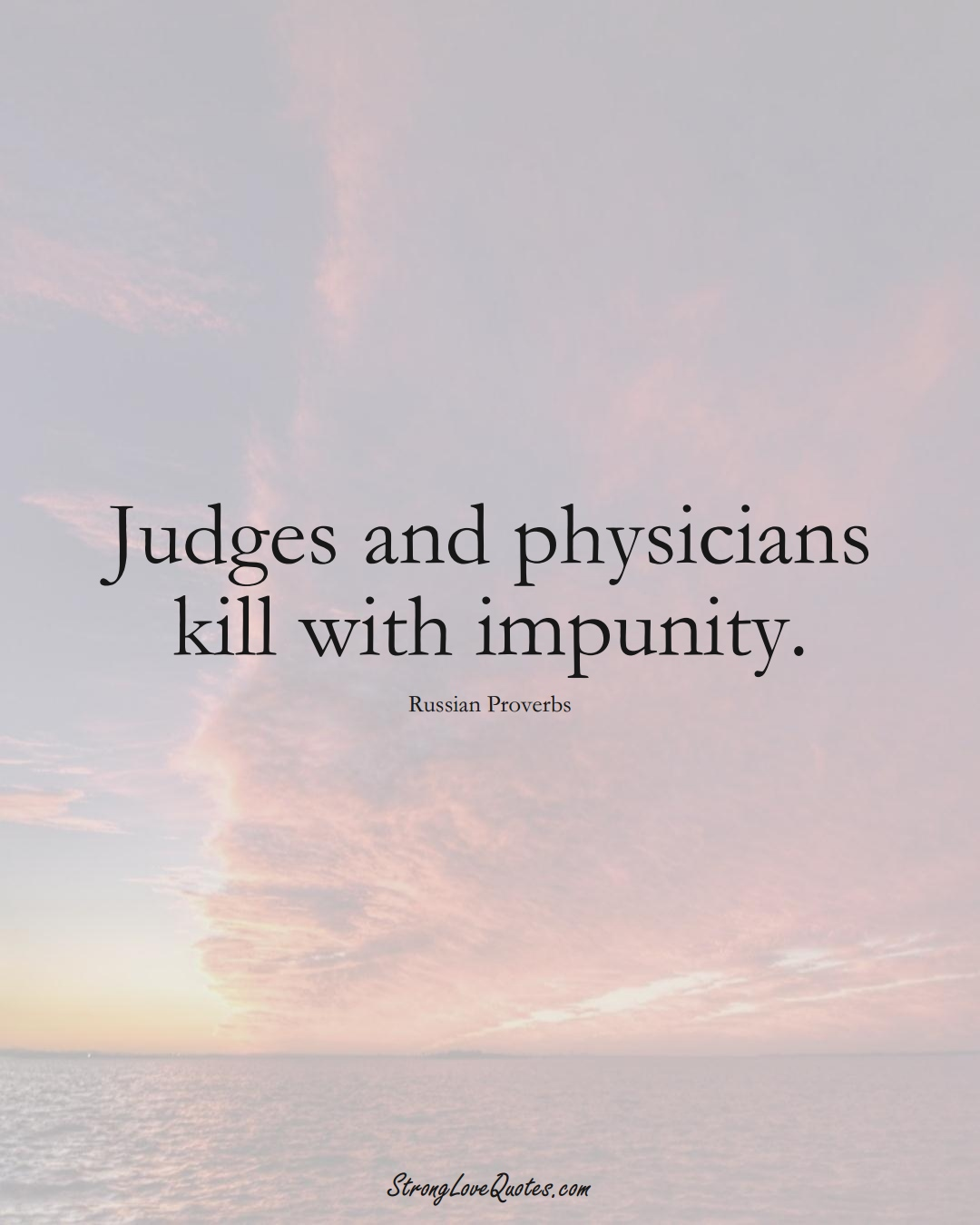 Judges and physicians kill with impunity. (Russian Sayings);  #AsianSayings