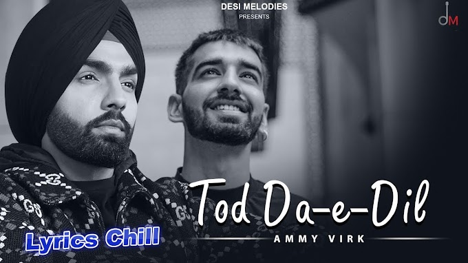 Tod Da E Dil Lyrics - Ammy Virk | Lyrics Chill