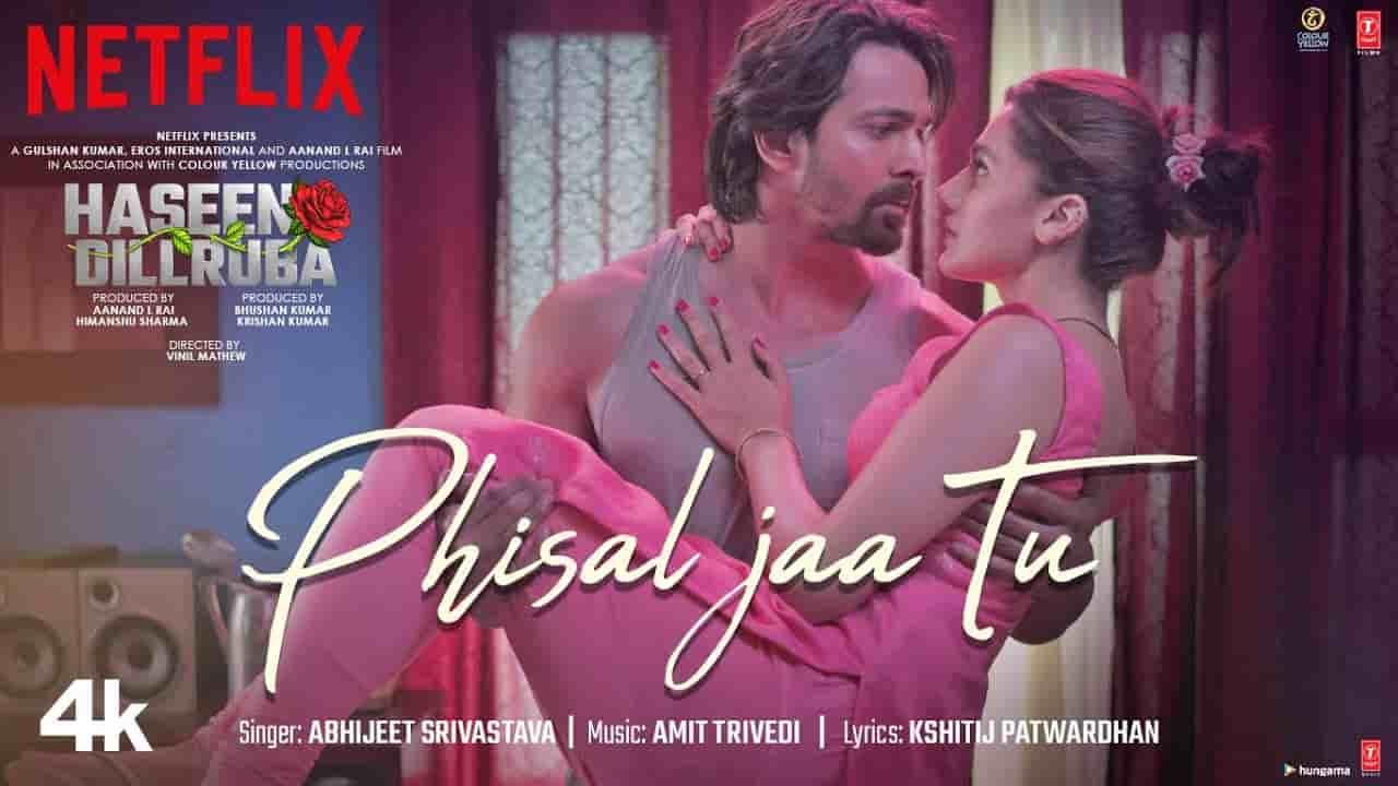 Phisal jaa tu lyrics Haseen dillruba Abhijeet Srivastava Hindi Bollywood Song