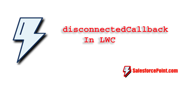 disconnectedCallback in LWC with Example